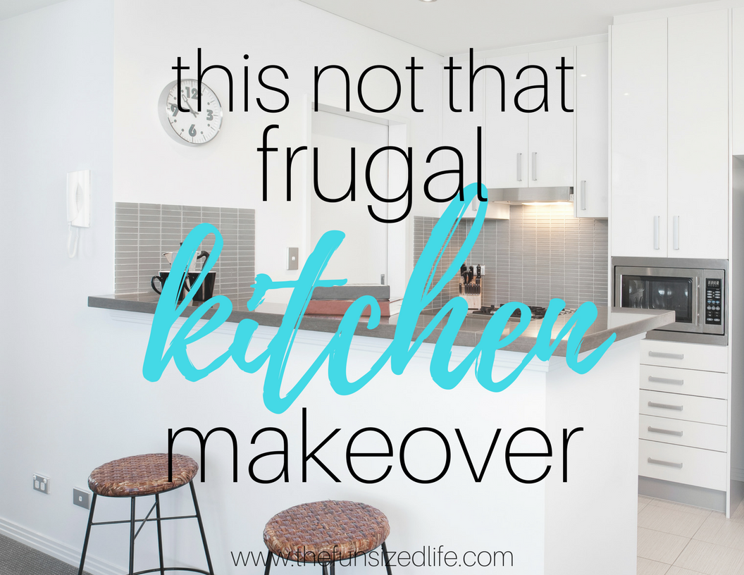 A Frugal Kitchen Makeover - The Fun Sized Life