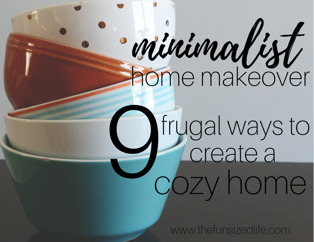 Minimalist home makeover 9 frugal ways to create a cozy for Creating a minimalist home