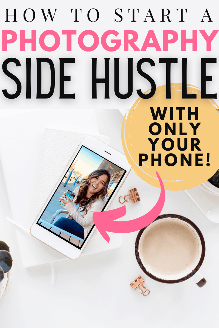 How to Start a Side Hustle Doing Photography Using Only Your Phone
