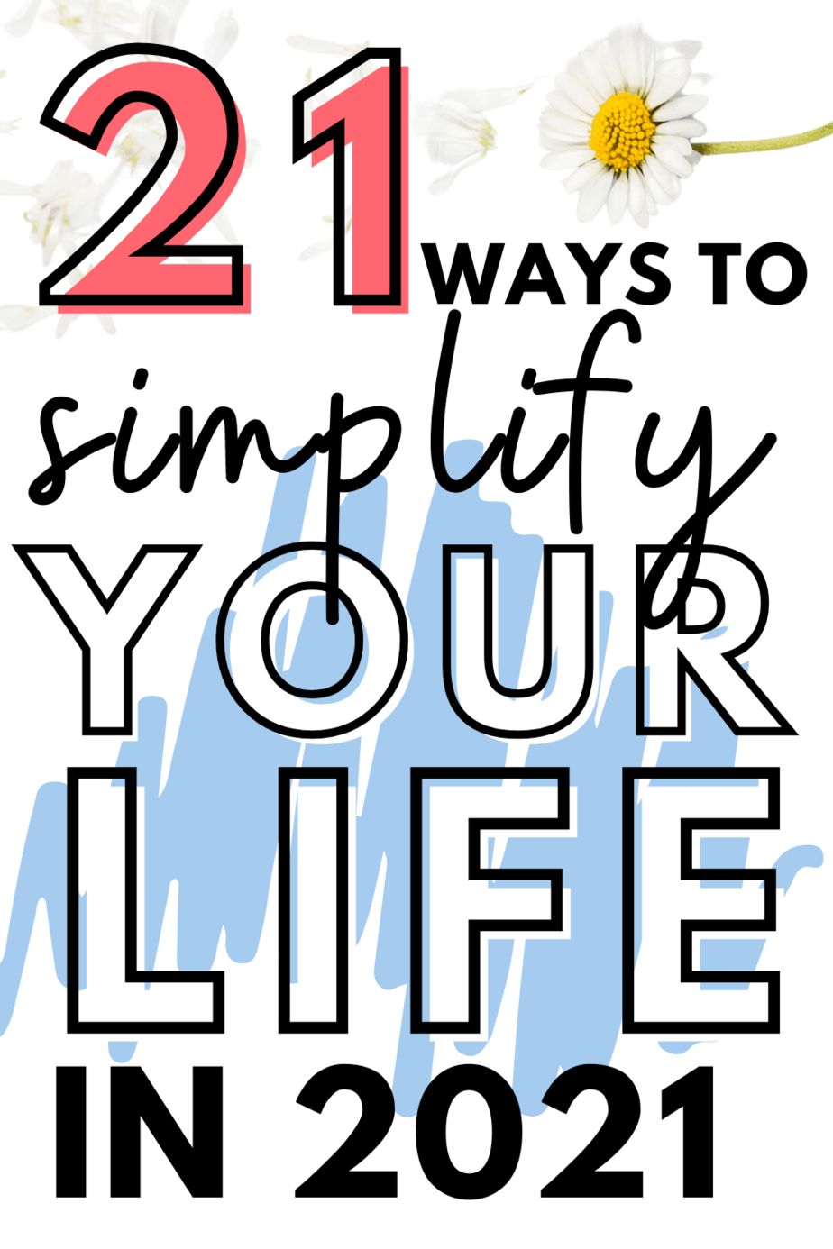 2020 was a rough year. Here are 21 amazing ideas for how to simplify your life in 2021 in all the areas of your life and finances.